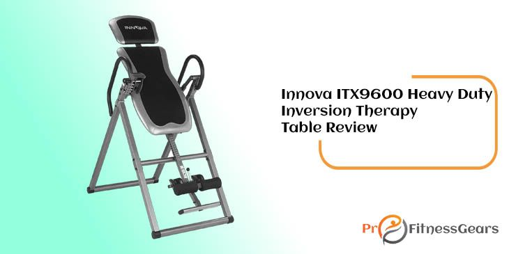 Innova ITX9600 Heavy Duty Inversion Table Review
